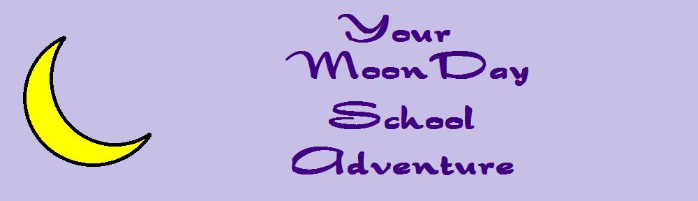 Your MoonDay School Adventure