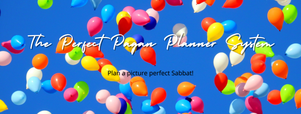 "Background is a blue sky with many different colored balloons floating away. Text says, ""The Perfect Pagan Planner System. Plan a picture perfect Sabbat!"""